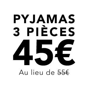 Pyjamas 3 pièces 45€ au lieu de 55€